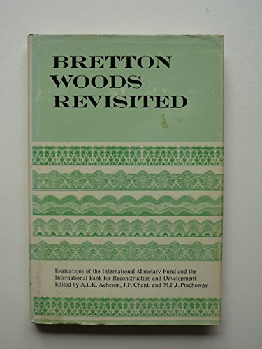 Bretton Woods revisited;: Evaluations of the International Monetary Fund and the International Bank...