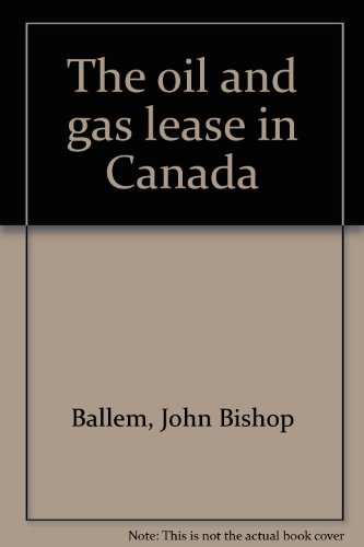 OIL AND GAS LEASE IN CANADA, THE: Ballem, John