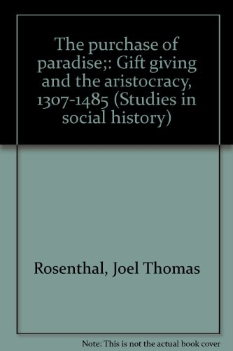 The purchase of paradise;: Gift giving and the aristocracy, 1307-1485 (Studies in social history): ...
