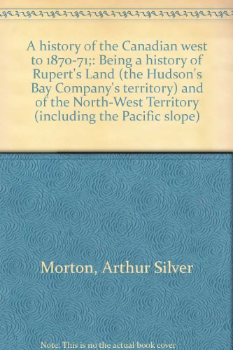 A history of the Canadian west to: Arthur Silver Morton