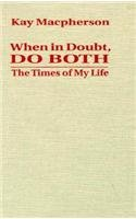 9780802004543: When in Doubt, Do Both: The Times of My Life
