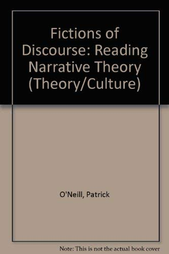Fictions of Discourse: Reading Narrative Theory (Theory/Culture) (0802004687) by O'Neill, Patrick