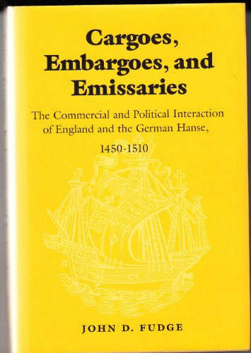 9780802005595: Cargoes, Embargoes, and Emissaries: The Commercial and Political Interaction of England and the German Hanse 1450-1510