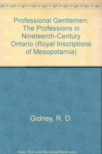 Professional Gentlemen: The Professions in Nineteenth-Century Ontario: Gidney, R. D.