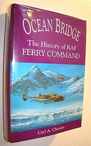 Ocean Bridge: The History of Raf Ferry Command: Christie, Carl A.