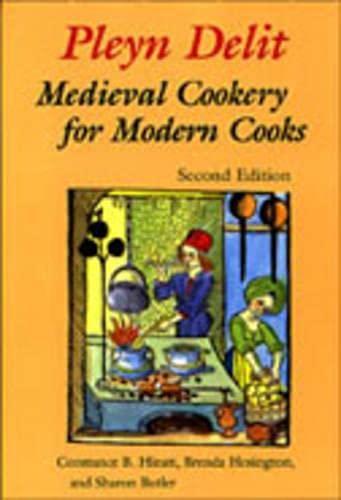 Pleyn Delit: Medieval Cookery for Modern Cooks (0802006787) by Sharon Butler; Constance B. Hieatt; Brenda Hosington