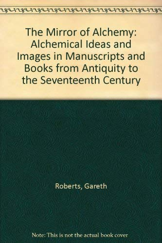 9780802007100: The Mirror of Alchemy: Alchemical Ideas and Images in Manuscripts and Books from Antiquity to the Seventeenth Century