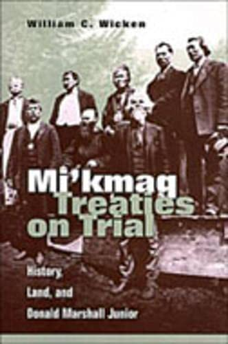 9780802007186: Mi'kmaq Treaties on Trial: History, Land, and Donald Marshall Junior