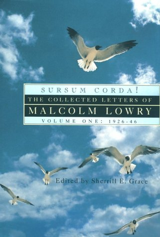 9780802007483: Sursum Corda!: The Collected Letters of Malcolm Lowry, 1926-1946