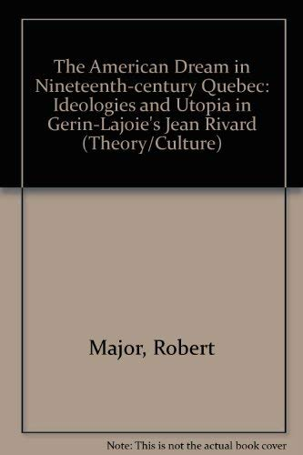 The American Dream in Nineteenth-Century Quebec: Ideologies and Utopia in Antoine Gerin-Lajoie's ...