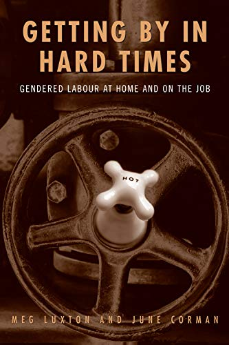 Getting by in Hard Times: Gendered Labour at Home and on the Job: Luxton, Meg;Corman, June Shirley