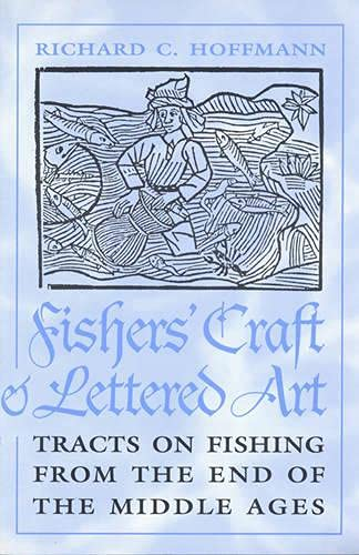 Fishers Craft and Lettered Art: Tracts on Fishing from the End of the Middle Ages.: Richard C. ...