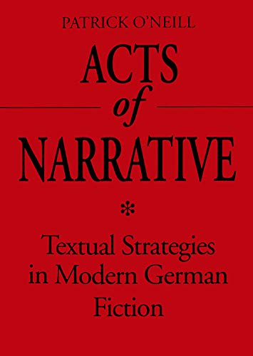 Acts of Narrative: Textual Strategies in Modern German Fiction (Theory / Culture) (0802009824) by O'Neill, Patrick