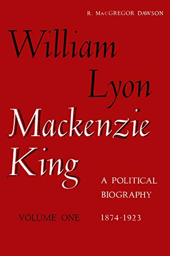 W L Mackenzie King Volume I, 1874-1923: A Political Biography: Kingsmere Edition (0802010822) by Robert Dawson