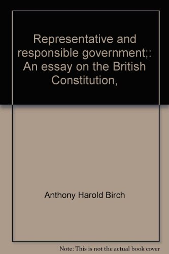 Representative And Responsible Government An Essay   Representative And Responsible Government An Essay On The  British Constitution