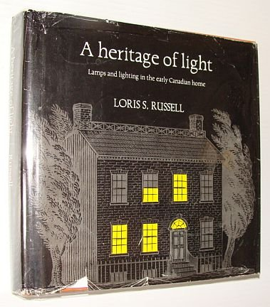 A HERITAGE OF LIGHT. Lamps And Lighting In The Early Canadian Home.: Russell, Loris S.