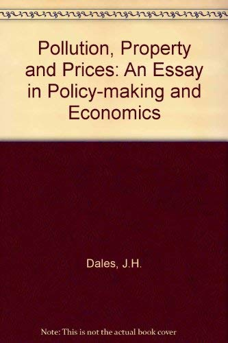Pollution, Property and Prices: An Essay in Policy-making and Economics: DALES, J.H.