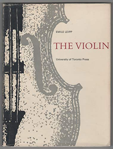 The Violin: History, Aesthetics, Manufacture and Acoustics: Leipp, Emile