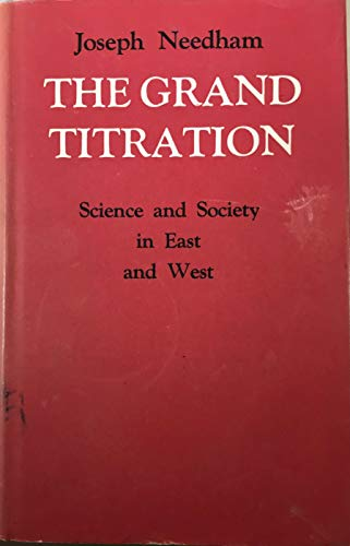 9780802016362: The grand titration;: Science and society in East and West