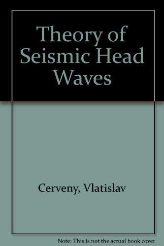 Theory of Seismic Head Waves: Cerveny, Vlatislav, Ravindra,