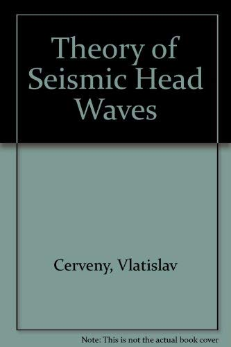 Theory of Seismic Head Waves: Cerveny, Vlatislav, Ravindra, Ravi