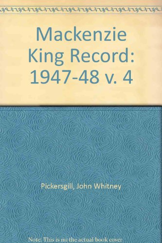 Mackenzie King Record, The 1947-1948