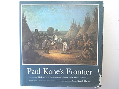 """PAUL KANE's Frontier. Including """"Wanderings of an Artist Among the Indians of North ..."""
