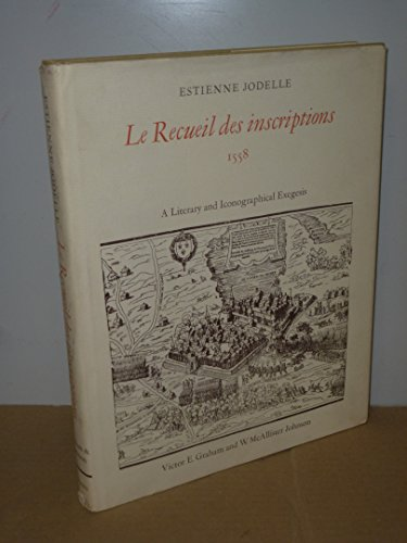 Le Recueil Des Inscriptions, 1558;: A Literary and Iconographical Exegesis: Jodelle, Etienne
