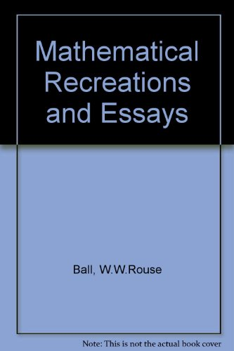 Mathematical Recreations and Essays: Ball, W. W.