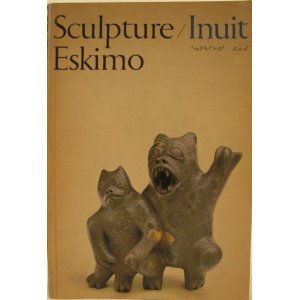9780802018458: SCULPTURE/INUIT Sculpture of the Inuit: masterworks of the Canadian Arctic