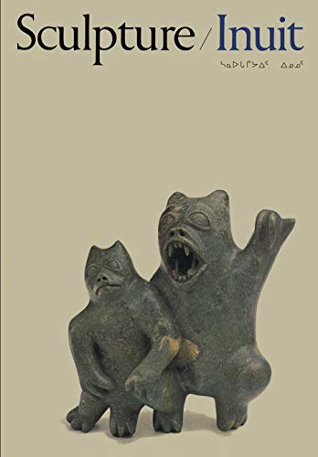 9780802018465: Sculpture/ Inuit--Sculpture of the Inuit: masterworks of the Canadian Arctic