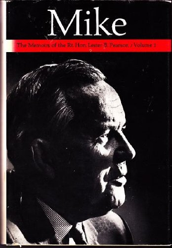 Mike;: The memoirs of the Right Honourable: Pearson, Lester B