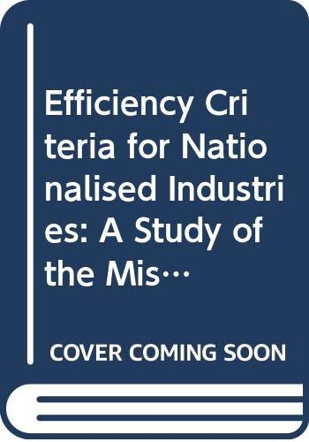 Efficiency Criteria for Nationalised Industries: A Study: Nove, Alec