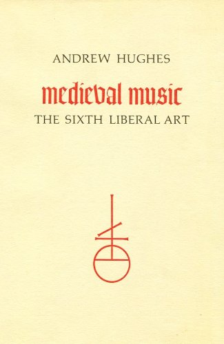 MEDIEVAL MUSIC the sixth liberal art,revised edition: hughes,andrew