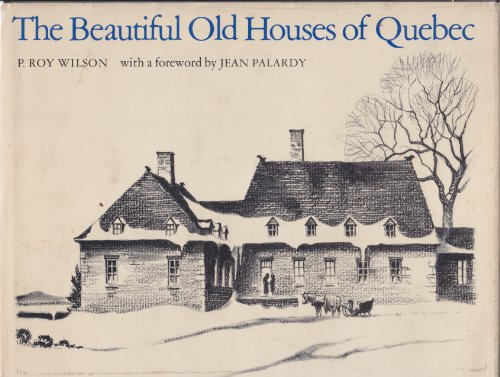 THE BEAUTIFUL OLD HOUSES OF QUEBEC.: Wilson, P. Roy.