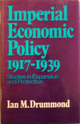 9780802021496: Imperial Economic Policy, 1917-1939: Studies in Expansion and Protection