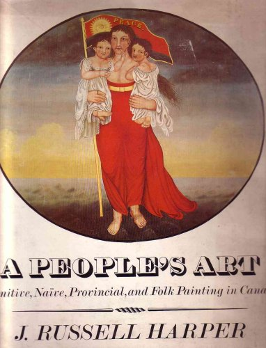 A People's Art: Primitive, Naive, Provincial and Folk Painting in Canada
