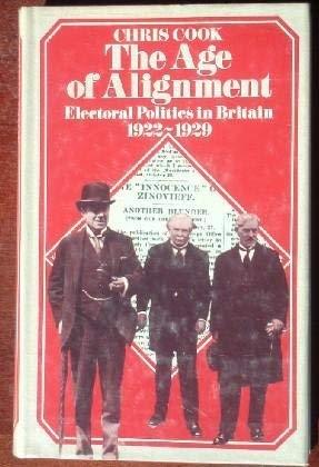 The Age Of Alignment: Electoral Politics In Britain 1922-1929: Cook, Chris