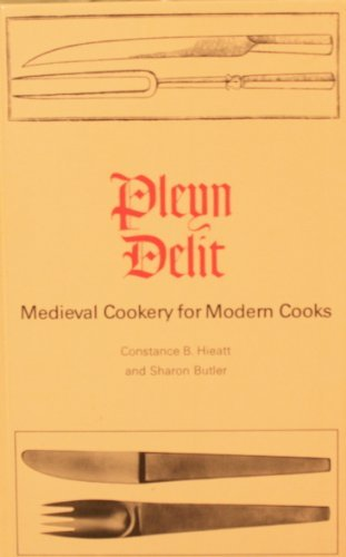 Pleyn Delit: Medieval Cookery for Modern Cooks (0802022529) by Hieatt, Constance B.; Butler, Sharon