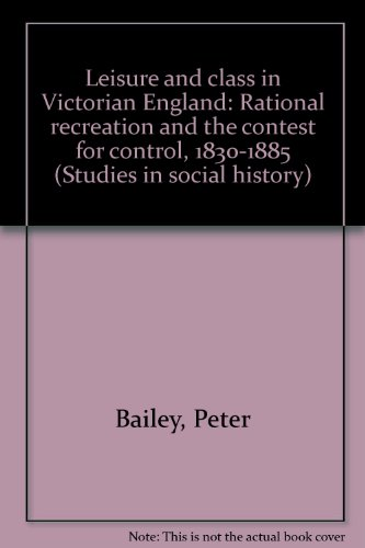 9780802022585: Leisure and class in Victorian England: Rational recreation and the contest for control, 1830-1885 (Studies in social history)