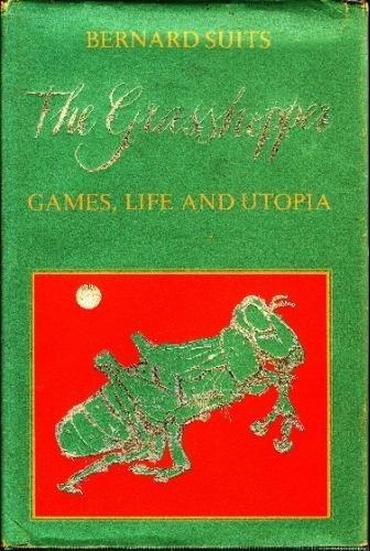 The Grasshopper: Games, Life, and Utopia: Bernard Herbert Suits
