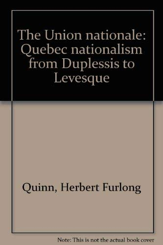The Union nationale: Quebec nationalism from Duplessis to Levesque: Herbert Furlong Quinn