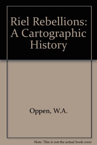 The Riel Rebellions: A Cartographic History (Canada) (English and French Edition): William A. Oppen