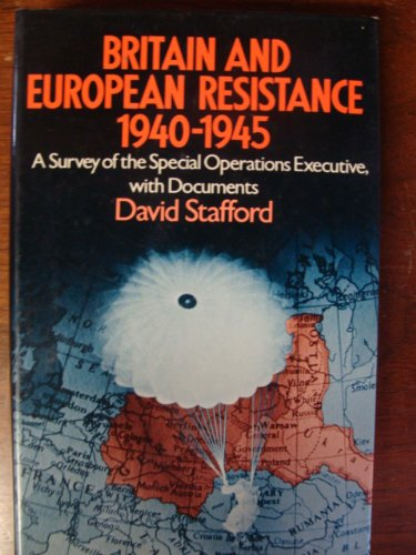 Britain and European resistance, 1940-1945: A survey of the Special Operations Executive, with ...