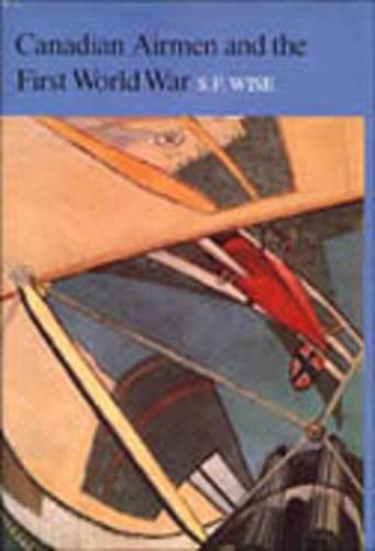 Canadian Airmen and the First World War: The Official History of the Royal Canadian Air Force: Wise...