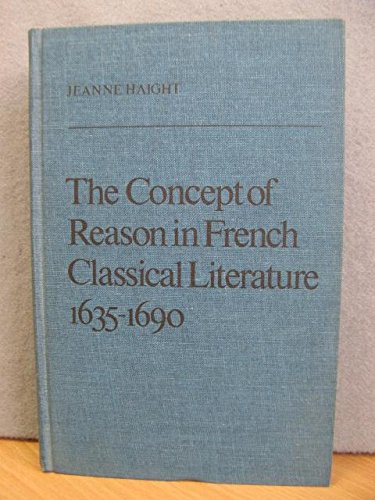 Concept of Reason in French Classical Literature,: Haight, Jeanne