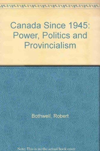 9780802024176: Canada Since 1945: Power, Politics and Provincialism