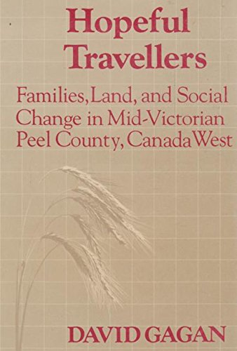 Hopeful Travellers: Families, Land, and Social Change in Mid-Victorian Peel County, Canada West