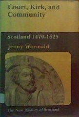 9780802024411: Court, Kirk, and Community: Scotland, 1470-1625 (216P) (New History of Scotland, 4)