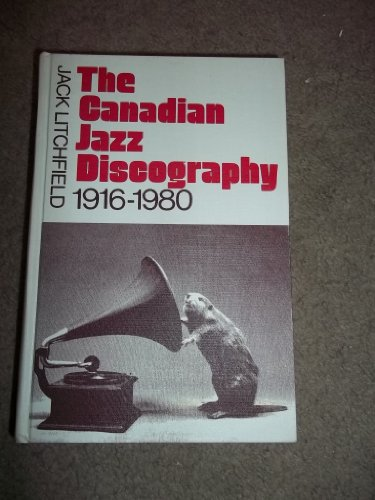 The Canadian Jazz Discography 1916-1980: Jack Litchfield